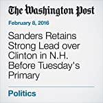 Sanders Retains Strong Lead over Clinton in N.H. Before Tuesday's Primary | Anne Gearan