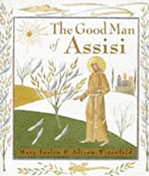 The Good Man of Assisi: Life of St.Francis