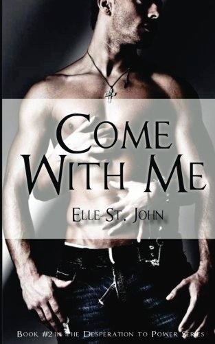 Read Online Come With Me: #2 In the Desperation to Power Series (Volume 2) ebook
