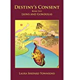 img - for [ Destiny's Consent: Lions and Gondolas BY Townsend, Laura Shepard ( Author ) ] { Paperback } 2012 book / textbook / text book