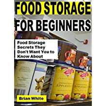 Food Storage For Beginners: Food Storage Secrets They Don't Want You to Know About