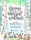 Lettering in the Whimsical Woodlands: A Creative Calligraphy Adventure--Nature-Inspired Projects, Prompts and Drawing Ideas