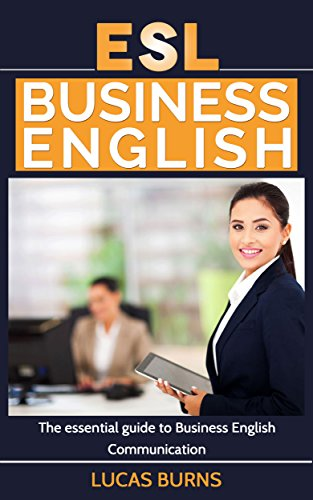 ESL Business English: The essential guide to Business English Communication (Business English, Business communication, Business English guide)