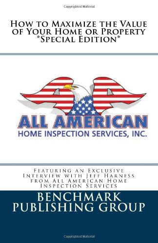 How to Maximize the Value of Your Home or Property - Special Edition: Featuring an Exclusive Interview with Jeff Harness from All American Home Inspection Services PDF