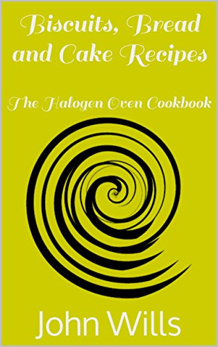 Biscuits, Bread and Cake Recipes (The Halogen Oven Cookbook Book 1) (Baking A Cake In A Halogen Oven)