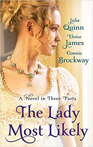 Full book downloads The Lady Most Likely: A Novel in Three Parts. by Julia Quinn, Eloisa James, Connie Brockway PDF RTF by Julia Quinn 074995776X