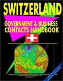 Switzerland Government and Business Contacts Handbook, International Business Publications Staff and Global Investment and Business Center, Inc. Staff, 0739761331