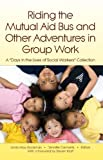 Riding the Mutual Aid Bus and Other Adventures in Group Work : A Days in the Lives of Social Workers Collection, , 1929109334