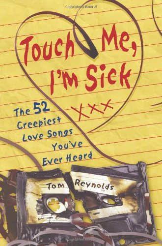 Read Online Touch Me, I'm Sick: The 52 Creepiest Love Songs You've Ever Heard pdf epub