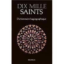 DIX MILLE SAINTS DICTIONNAIRE HAGIOGRAPHIQUE