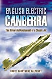English Electric Canberra: The History and Development of a Classic Jet (Pen and Sword Large Format Aviation Books)