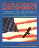American National Government : Institutions, Policy, and Participation, Ross, Robert S., 0697397262