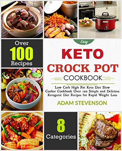 Easy Keto Crock Pot Cookbook: Low-Carb, High-Fat Keto Diet Slow Cooker Cookbook-Over 100 Simple and Delicious Ketogenic Diet Recipes for Rapid Weight Loss by Adam  Stevenson