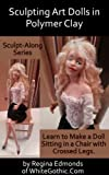 Sculpting Art Dolls in Polymer Clay (Sculpt-Along Series Book 1)