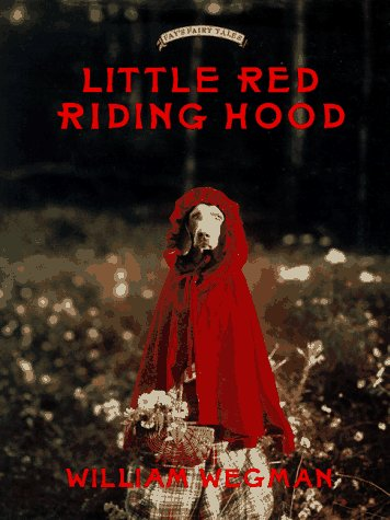 Little Red Riding Hood: Retold and illustrated with color photographs by William Wegman (Fay's Fairy Tales) (Wegman Dog William)