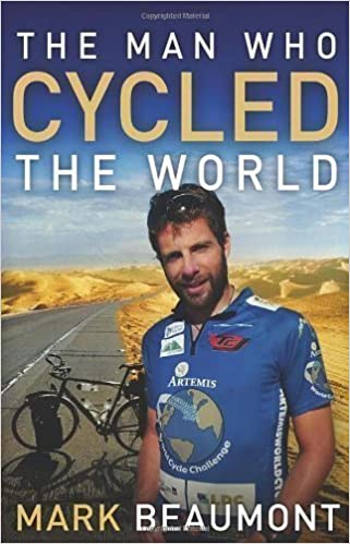 The Man Who Cycled The World by Beaumont, Mark (2010)