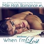 When I'm Lost: Mile High Romance, Book 3 | Aria Grace