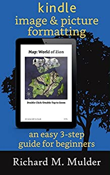 Kindle Image & Picture Formatting: An Easy 3-Step Guide for Beginners by [Mulder, Richard M.]