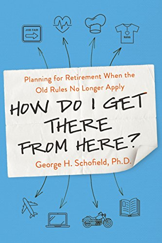 How Do I Get There from Here?: Planning for Retirement When the Old Rules No Longer Apply by AMACOM