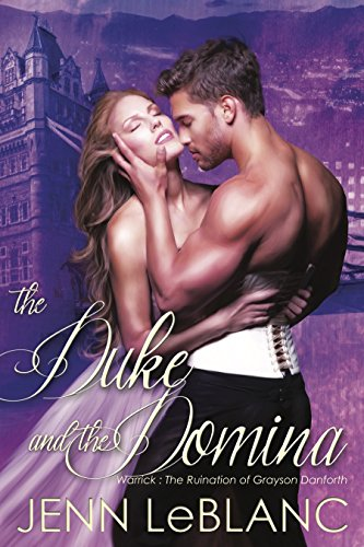 The Duke and the Domina: Warrick - The Ruination of Grayson Danforth (Lords of Time) by EverAfter Romance