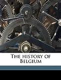 The History of Belgium, Demetrius C. 1853 Boulger and Demetrius C. 1853-1928 Boulger, 1172280827