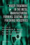img - for Waste Treatment in the Metal Manufacturing, Forming, Coating, and Finishing Industries (Advances in Industrial and Hazardous Wastes Treatment) book / textbook / text book