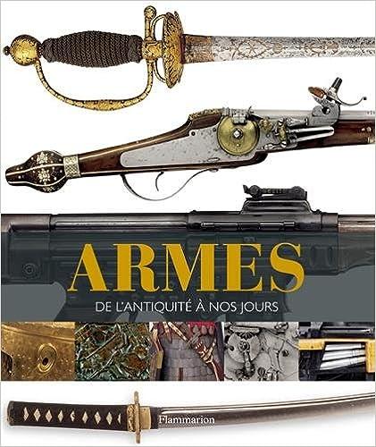 Téléchargements gratuits ebook from pdf Armes : De l'Antiquité à nos jours by Reg Grant,Philip Parker,Roger Ford en français DJVU