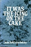 It Was the Icing on the Cake, Jane A. Oakley, 0533051703