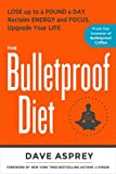 The Bulletproof Diet: Lose up to a Pound a Day, Reclaim Energy and Focus, Upgrade Your Life