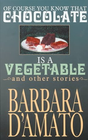 0786225394 - Barbara D'Amato: Of Course You Know That Chocolate Is a Vegetable and Other Stories (Five Star First Edition Mystery Series) - Libro