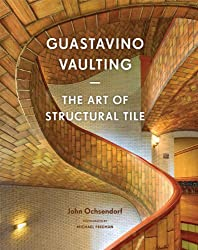 Gustavino vaulting the art of structural tile /anglais
