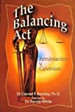 The Balancing Act Arminianism V. Calvinism, Beckley, Daniel F., 0977180956
