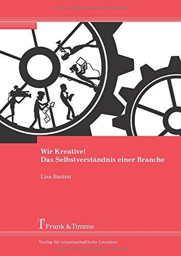 Wir Kreative! Das Selbstverständnis einer Branche Taschenbuch – 26. August 2016 Lisa Basten Frank & Timme 3732902633 Soziologie