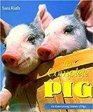 The Complete Pig, Sara Rath, 0896584356
