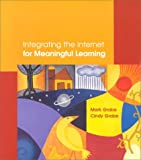 Integrating the Internet for Meaningful Learning, Mark Grabe and Cindy Grabe, 0395909589