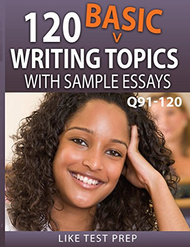 120 Basic Writing Topics with Sample Essays Q91-120 (120 Basic Writing Topics 30 Day Pack Book 4) (English Composition With Essay Clep Study Guide)