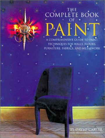 The Complete Book of Paint: A Comprehensive Guide to Paint Techniques for Walls, Floors, Furniture, Fabrics, and Metalwork pdf
