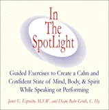 In The SpotLight: Guided Exercises to Create a Calm and Confident State of Mind, Body, & Spirit While Speaking or Performing
