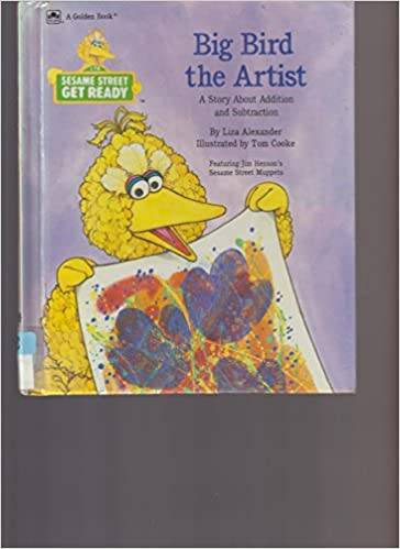 Big Bird The Artist A Story About Addition And Subtraction Featuring Jim Hensons Sesame Street Muppets Get Ready Liza Alexander