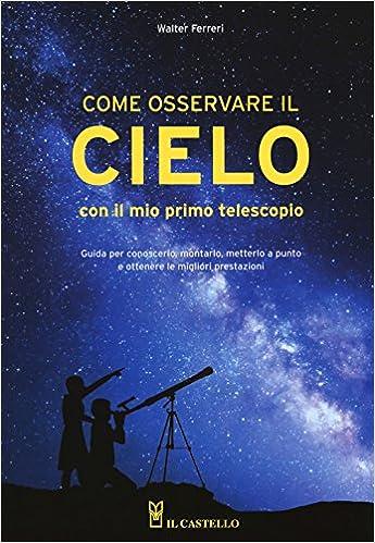 Come osservare il cielo con il mio primo telescopio Astronomia e fotografia: Amazon.es: Ferreri, Walter: Libros en idiomas extranjeros