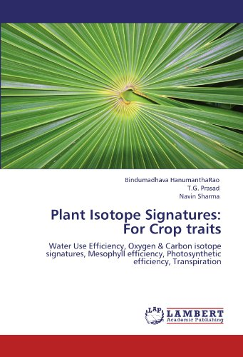 Plant Isotope Signatures: For Crop traits: Water Use Efficiency, Oxygen & Carbon isotope signatures, Mesophyll efficiency, Photosynthetic efficiency, Transpiration