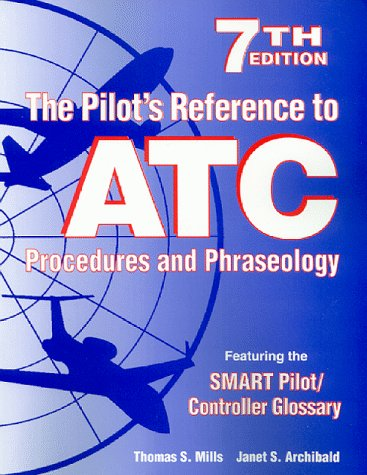 The Pilot's Reference to ATC Procedures and Phraseology (7th Edition)