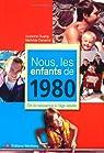Nous, les enfants de 1980 : De la naissance à l'âge adulte par Duarig