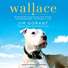 Wallace: The Underdog Who Conquered a Sport, Saved a Marriage, and Championed Pit Bulls - One Flying Disc at a Time Audiobook by Jim Gorant Narrated by Sean Runnette