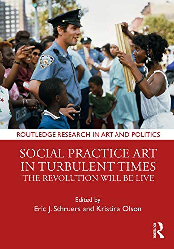 Social Practice Art in Turbulent Times: The Revolution Will Be Live (Routledge Research in Art and Politics) por Eric J. Schruers,Kristina Olson