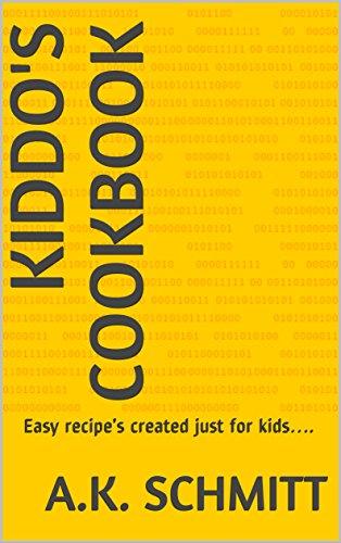 Kiddo's Cookbook: Easy recipe's created just for kids…. by A.K. Schmitt