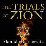 The Trials of Zion: A Novel | Alan M. Dershowitz