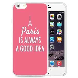 DIY TPU Phone Case Paris Is Always A Good Idea iPhone 6 Plus 5.5 inch Wallpaper in White