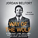 Way of the Wolf: Straight Line Selling: Master the Art of Persuasion, Influence, and Success Audiobook by Jordan Belfort Narrated by Jordan Belfort