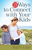 21 Ways to Connect with Your Kids, Kathi Lipp, 0736929673